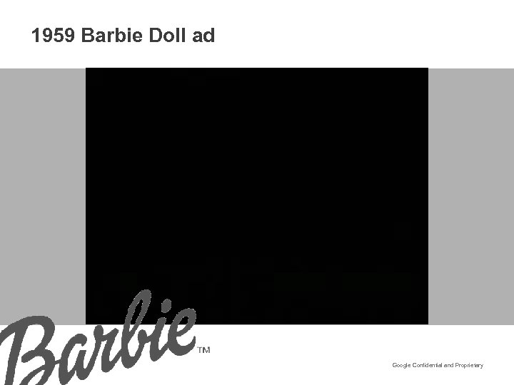 1959 Barbie Doll ad Google Confidential and Proprietary