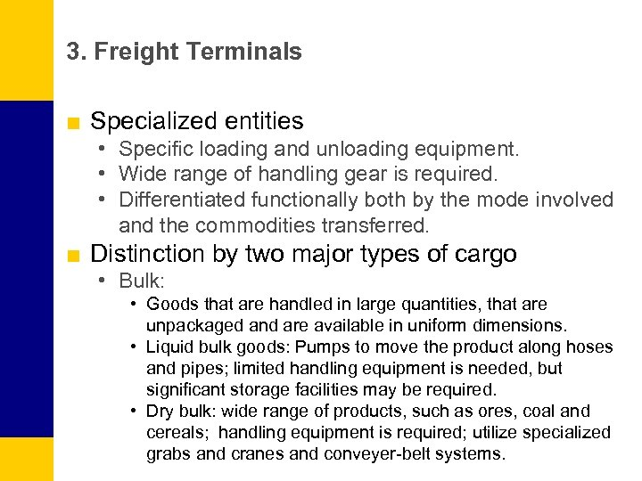 3. Freight Terminals ■ Specialized entities • Specific loading and unloading equipment. • Wide
