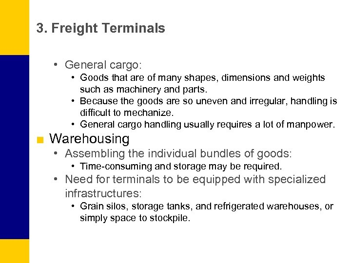 3. Freight Terminals • General cargo: • Goods that are of many shapes, dimensions