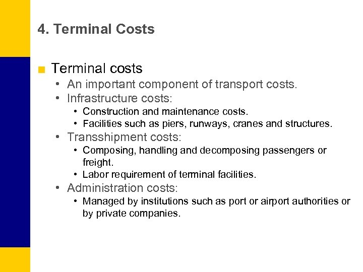 4. Terminal Costs ■ Terminal costs • An important component of transport costs. •