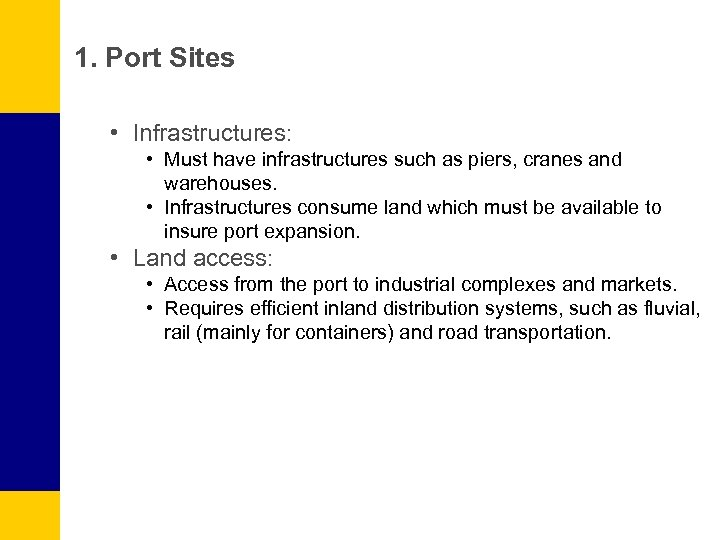 1. Port Sites • Infrastructures: • Must have infrastructures such as piers, cranes and