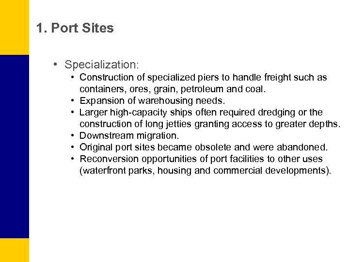 1. Port Sites • Specialization: • Construction of specialized piers to handle freight such