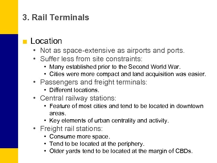 3. Rail Terminals ■ Location • Not as space-extensive as airports and ports. •
