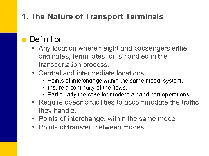 1. The Nature of Transport Terminals ■ Definition • Any location where freight and