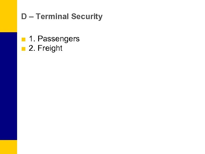 D – Terminal Security ■ 1. Passengers ■ 2. Freight