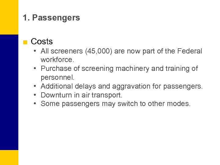 1. Passengers ■ Costs • All screeners (45, 000) are now part of the