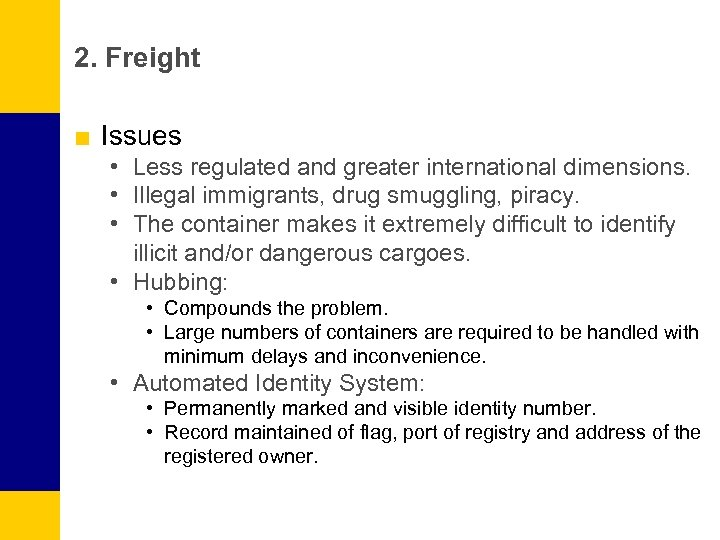 2. Freight ■ Issues • Less regulated and greater international dimensions. • Illegal immigrants,