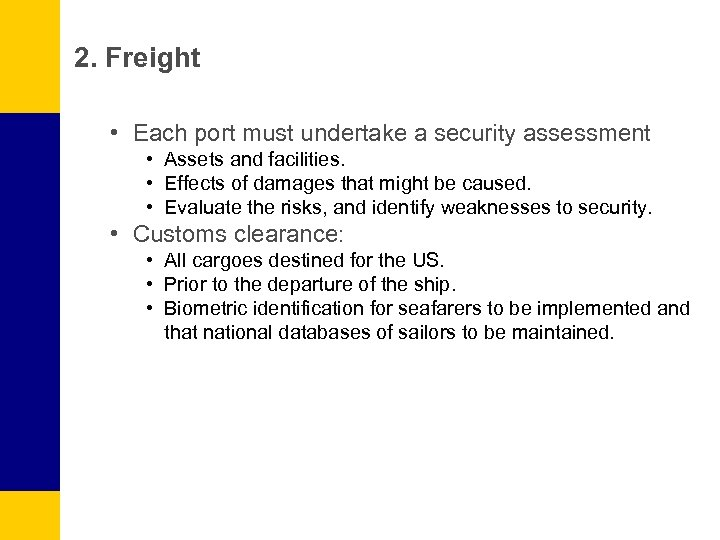 2. Freight • Each port must undertake a security assessment • Assets and facilities.