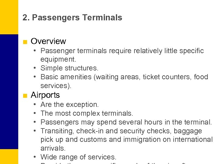 2. Passengers Terminals ■ Overview • Passenger terminals require relatively little specific equipment. •
