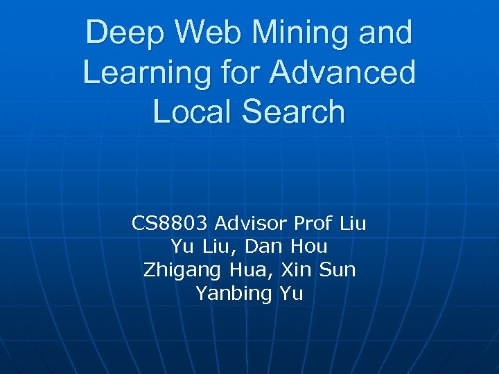 Deep Web Mining and Learning for Advanced Local Search CS 8803 Advisor Prof Liu