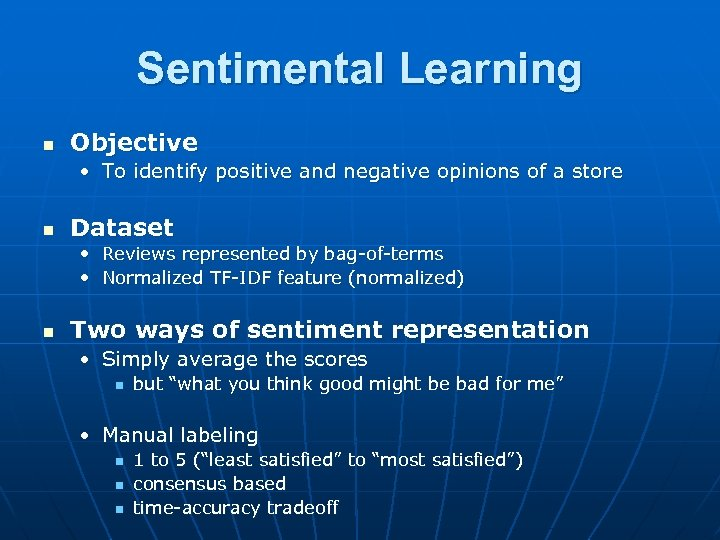Sentimental Learning n Objective • To identify positive and negative opinions of a store