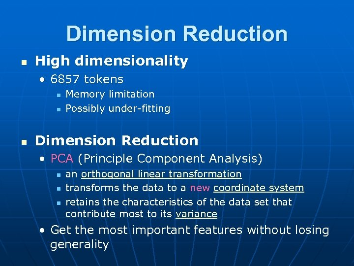 Dimension Reduction n High dimensionality • 6857 tokens n n n Memory limitation Possibly