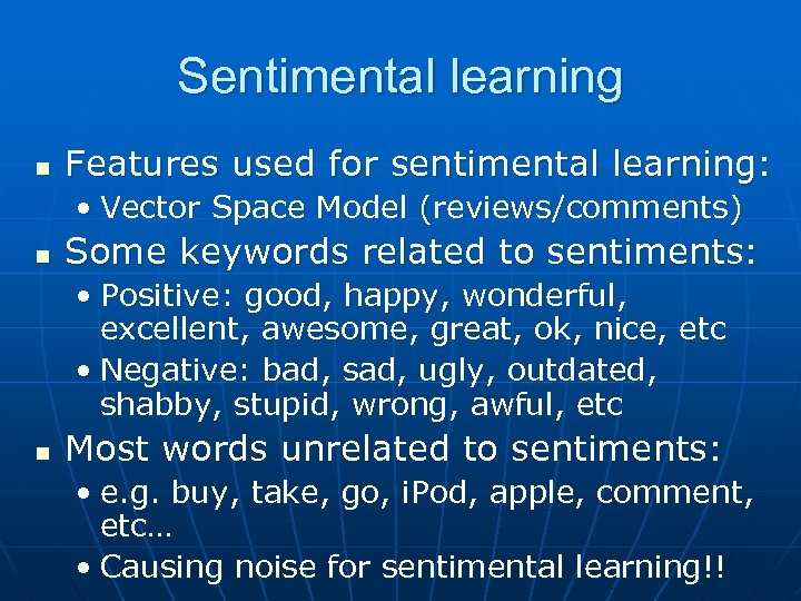 Sentimental learning n Features used for sentimental learning: • Vector Space Model (reviews/comments) n