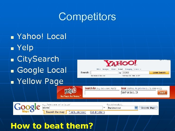 Competitors n n n Yahoo! Local Yelp City. Search Google Local Yellow Page How