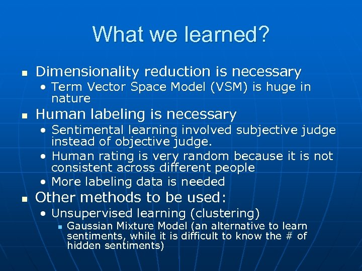 What we learned? n Dimensionality reduction is necessary • Term Vector Space Model (VSM)