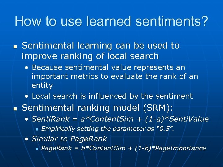 How to use learned sentiments? n Sentimental learning can be used to improve ranking