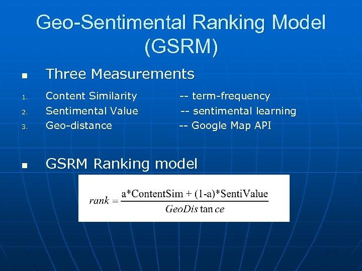 Geo-Sentimental Ranking Model (GSRM) n Three Measurements 3. Content Similarity Sentimental Value Geo-distance n
