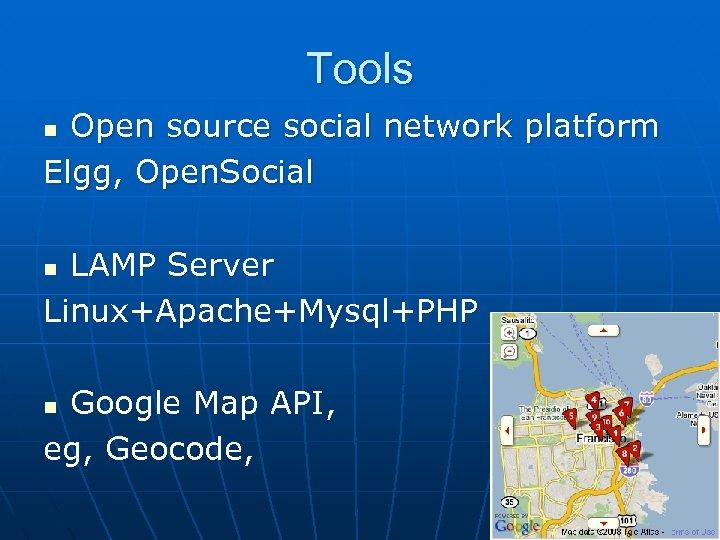 Tools Open source social network platform Elgg, Open. Social n LAMP Server Linux+Apache+Mysql+PHP n