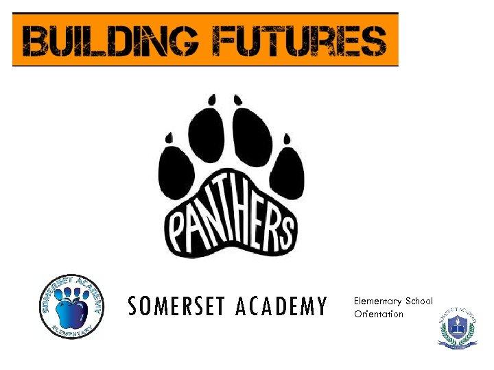 SOMERSET ACADEMY Elementary School Orientation