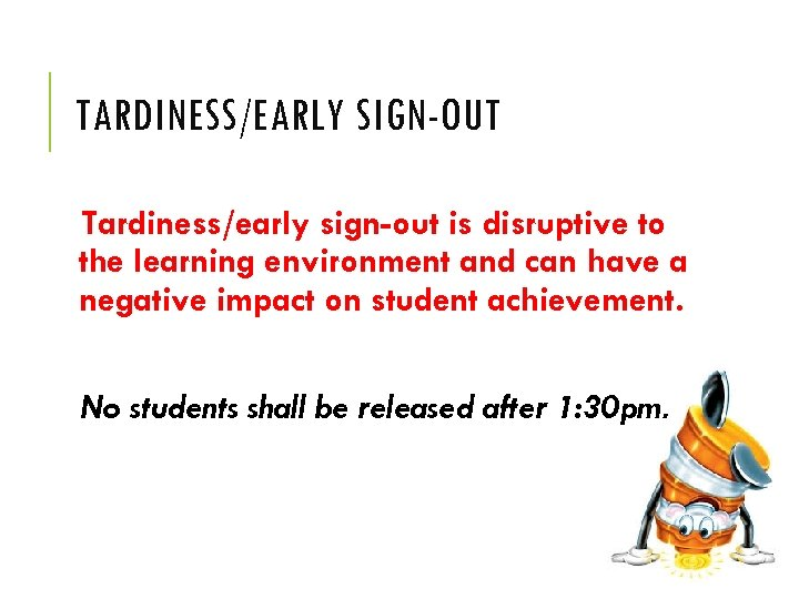 TARDINESS/EARLY SIGN-OUT Tardiness/early sign-out is disruptive to the learning environment and can have a