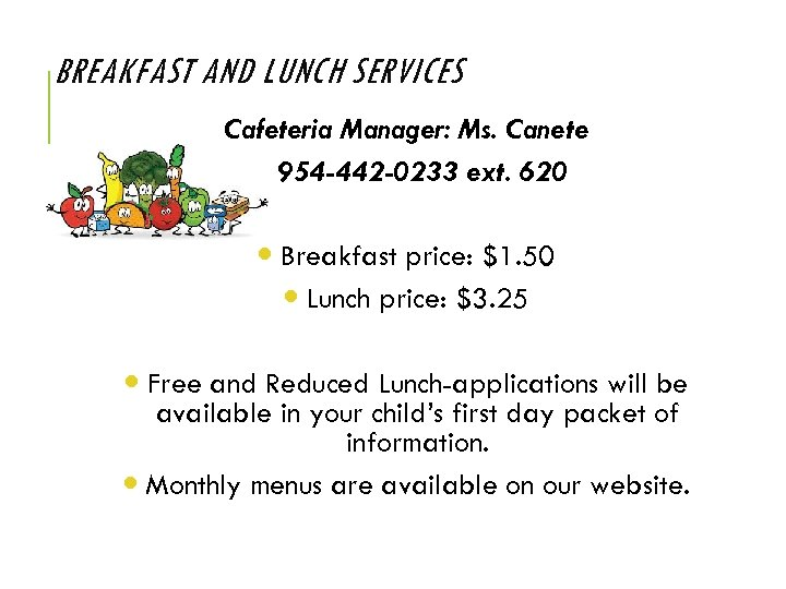 BREAKFAST AND LUNCH SERVICES Cafeteria Manager: Ms. Canete 954 -442 -0233 ext. 620 Breakfast