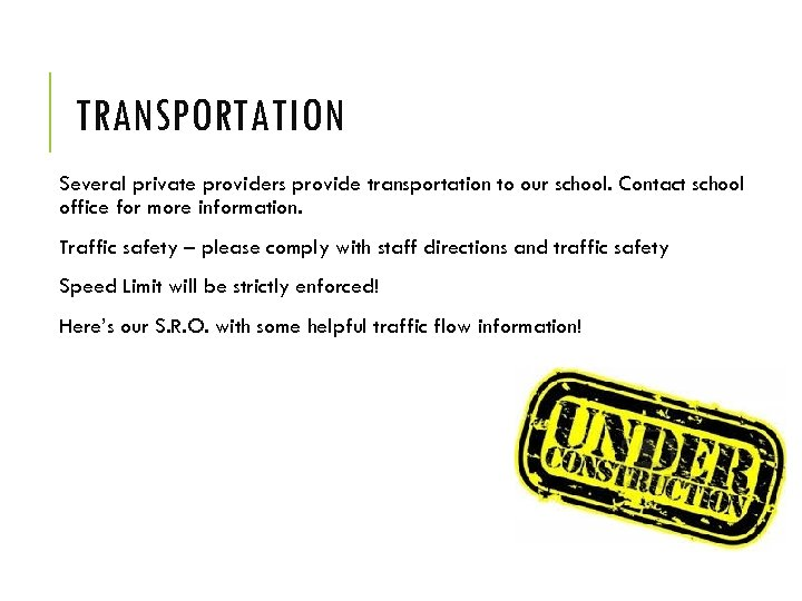TRANSPORTATION Several private providers provide transportation to our school. Contact school office for more