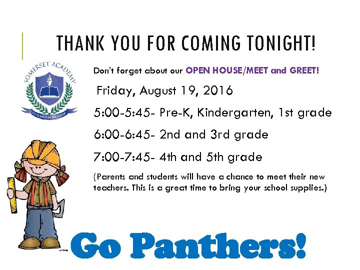 THANK YOU FOR COMING TONIGHT! Don't forget about our OPEN HOUSE/MEET and GREET! Friday,
