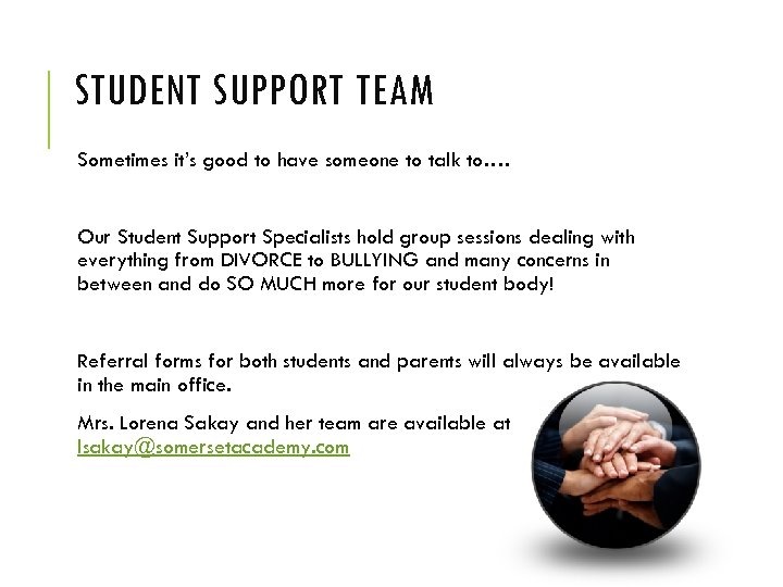 STUDENT SUPPORT TEAM Sometimes it's good to have someone to talk to…. Our Student