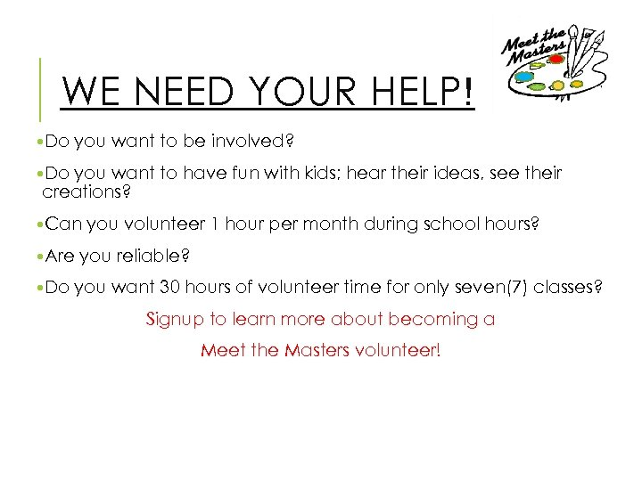 WE NEED YOUR HELP! • Do you want to be involved? • Do you