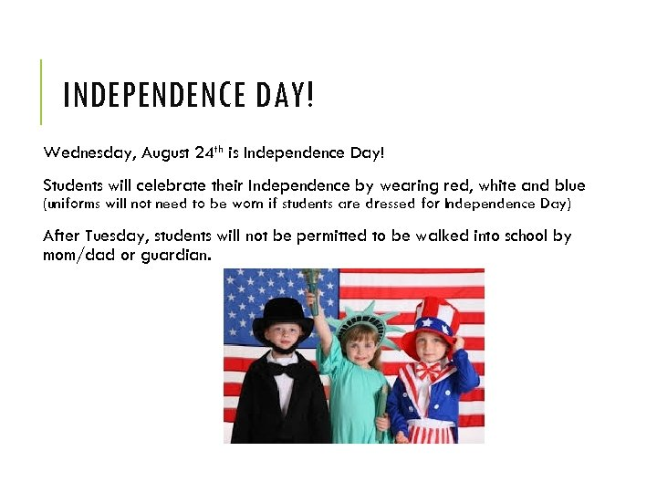 INDEPENDENCE DAY! Wednesday, August 24 th is Independence Day! Students will celebrate their Independence