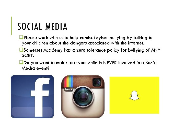 SOCIAL MEDIA q. Please work with us to help combat cyber bullying by talking