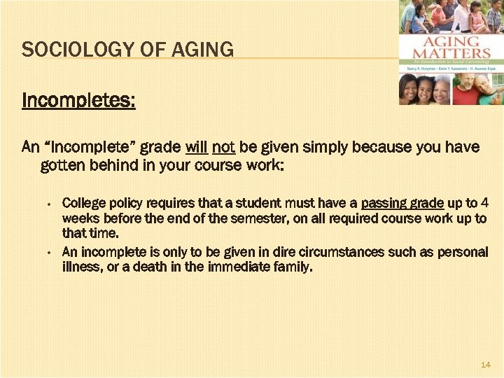 """SOCIOLOGY OF AGING Incompletes: An """"Incomplete"""" grade will not be given simply because you"""