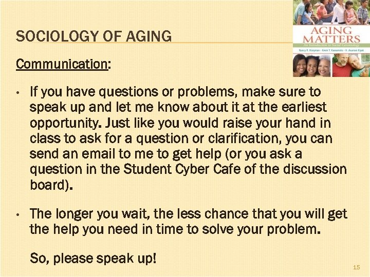 SOCIOLOGY OF AGING Communication: • If you have questions or problems, make sure to