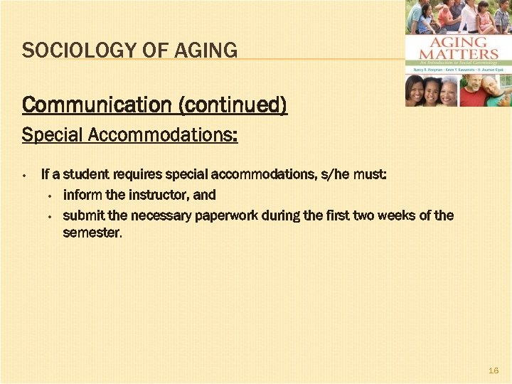 SOCIOLOGY OF AGING Communication (continued) Special Accommodations: • If a student requires special accommodations,
