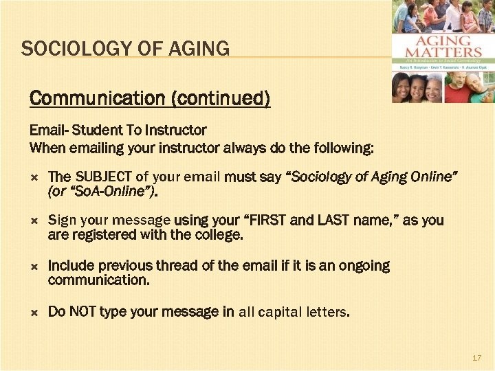 SOCIOLOGY OF AGING Communication (continued) Email- Student To Instructor When emailing your instructor always