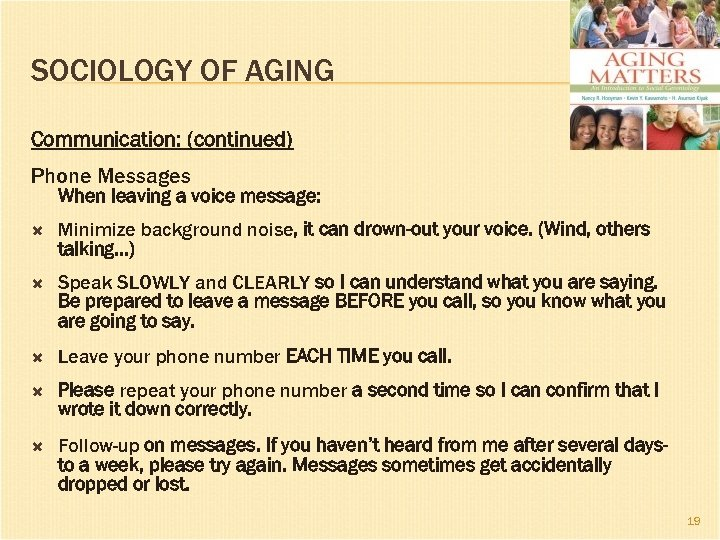 SOCIOLOGY OF AGING Communication: (continued) Phone Messages When leaving a voice message: Minimize background