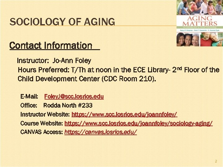 SOCIOLOGY OF AGING Contact Information Instructor: Jo-Ann Foley Hours Preferred: T/Th at noon in