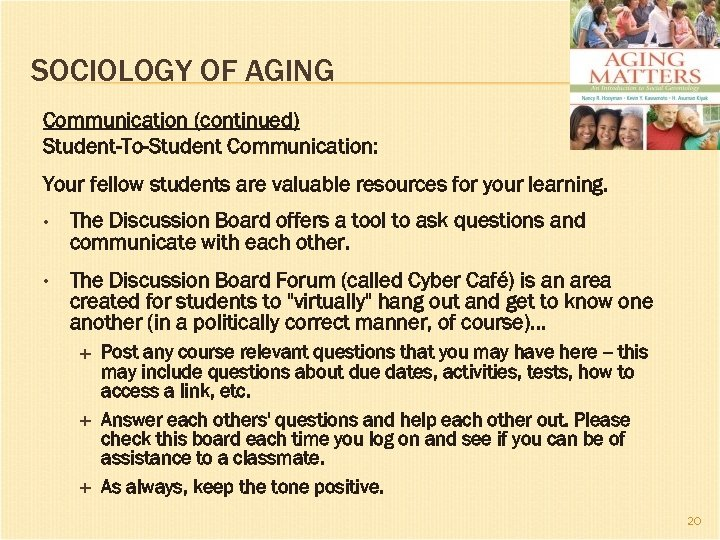 SOCIOLOGY OF AGING Communication (continued) Student-To-Student Communication: Your fellow students are valuable resources for