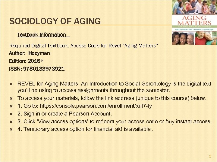 """SOCIOLOGY OF AGING Textbook Information Required Digital Textbook: Access Code for Revel """"Aging Matters"""""""
