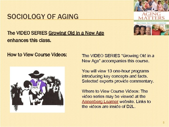 SOCIOLOGY OF AGING The VIDEO SERIES Growing Old in a New Age enhances this