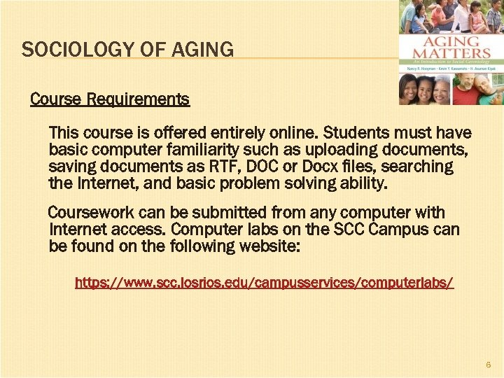SOCIOLOGY OF AGING Course Requirements This course is offered entirely online. Students must have