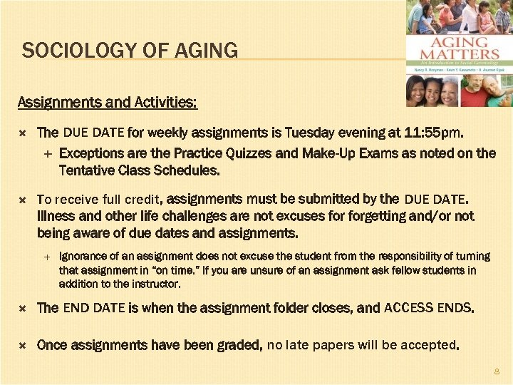 SOCIOLOGY OF AGING Assignments and Activities: The DUE DATE for weekly assignments is Tuesday