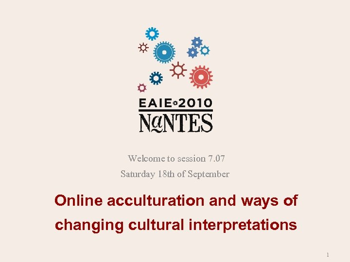 Welcome to session 7. 07 Saturday 18 th of September Online acculturation and ways