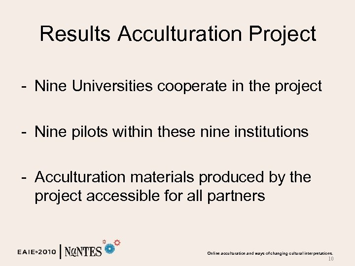 Results Acculturation Project - Nine Universities cooperate in the project - Nine pilots within