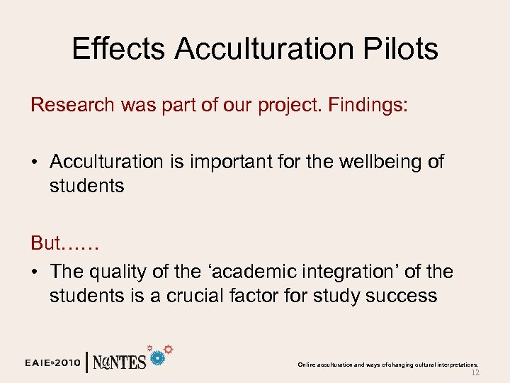 Effects Acculturation Pilots Research was part of our project. Findings: • Acculturation is important