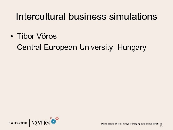 Intercultural business simulations • Tibor Vöros Central European University, Hungary Online acculturation and ways