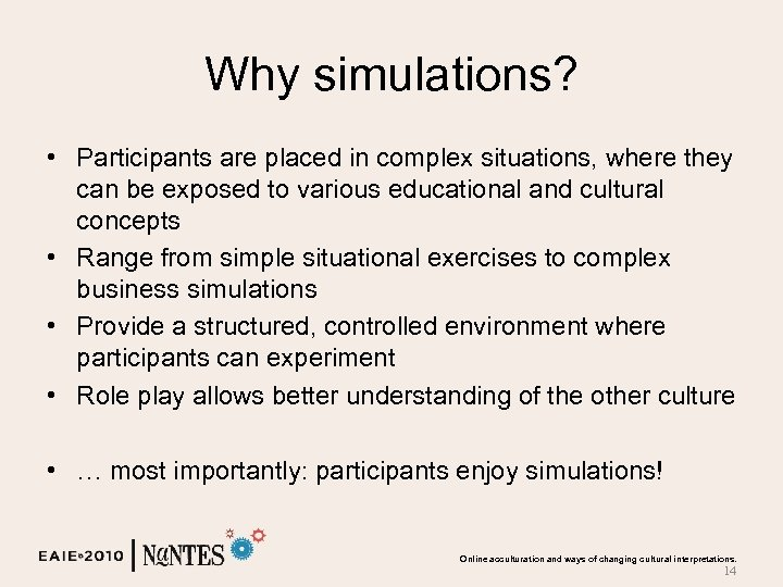 Why simulations? • Participants are placed in complex situations, where they can be exposed