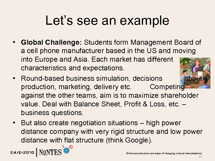 Let's see an example • Global Challenge: Students form Management Board of a cell
