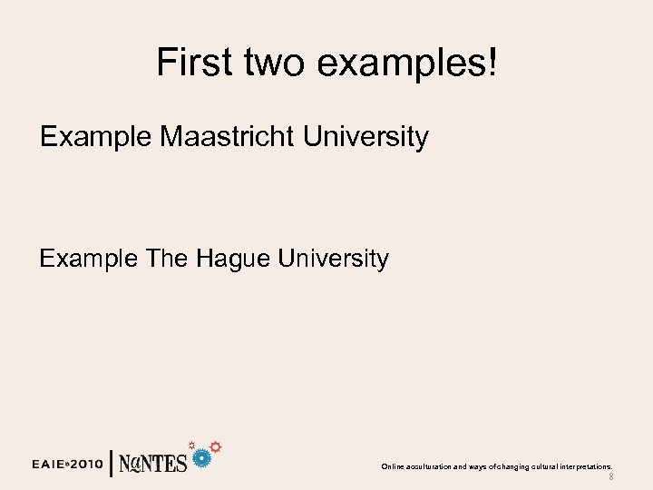 First two examples! Example Maastricht University Example The Hague University Online acculturation and ways