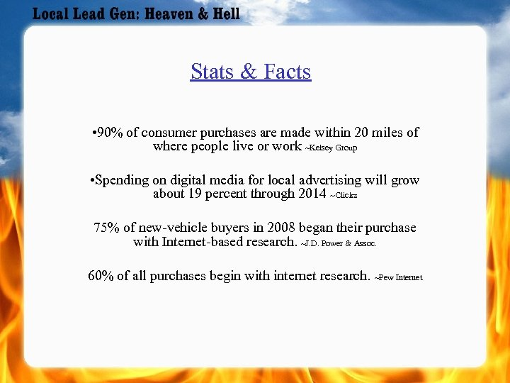 Stats & Facts • 90% of consumer purchases are made within 20 miles of